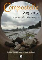 Couverture du livre « Compostelle 813-2013 ; 1200 ans de pélerinages » de Denise Pericard-Mea aux éditions Editions Sutton