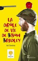 Couverture du livre « La drôle de vie de Bibow Bradley » de Axl Cendres aux éditions Sarbacane