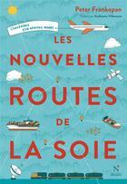Couverture du livre « Les nouvelles routes de la soie ; l'émergence d'un nouveau monde » de Peter Frankopan aux éditions Nevicata