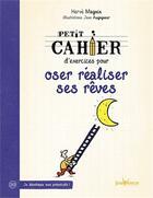 Couverture du livre « PETIT CAHIER D'EXERCICES ; pour oser réaliser ses rêves » de Herve Magnin et Jean Augagneur aux éditions Jouvence