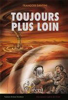 Couverture du livre « Toujours plus loin » de Francois Santini aux éditions 7 Ecrit