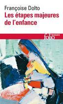 Couverture du livre « Les étapes majeures de l'enfance » de Francoise Dolto aux éditions Gallimard