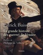 Couverture du livre « La grande histoire des guerres de Vendée » de Patrick Buisson aux éditions Perrin