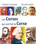 Couverture du livre « Les Corses qui ont fait la Corse » de Philippe Lorin et Thierry Ottaviani aux éditions Editions Maia