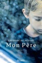 Couverture du livre « Mon père » de Gregoire Delacourt aux éditions Lattes
