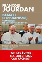 Couverture du livre « Islam et christianisme, comprendre les différences de fond » de Francois Jourdan aux éditions L'artilleur