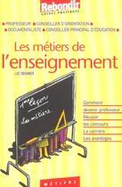 Couverture du livre « Les Metiers De L'Enseignement » de Luc Bronner aux éditions Rebondir
