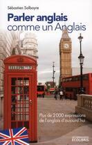 Couverture du livre « Parler anglais comme un anglais » de Sebastien Salbayre aux éditions Ixelles
