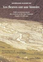 Couverture du livre « Les fleuves ont une histoire ; paléo-environnement des rivières et des lacs français depuis 15 000 ans » de Jean-Paul Bravard aux éditions Errance