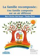 Couverture du livre « La famille recomposée ; une famille composée sur un air différent » de Marie-Christine Saint-Jacques et Claudine Parent aux éditions Sainte Justine