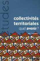 Couverture du livre « Collectivités territoriales, quel avenir? » de Marc Thoumelou aux éditions Documentation Francaise