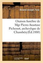 Couverture du livre « Oraison funebre de mgr pierre-anastase pichenot, archeveque de chambery » de Fava Amand-Joseph aux éditions Hachette Bnf
