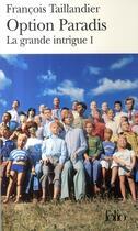 Couverture du livre « La grande intrigue t.1 ; option paradis » de Francois Taillandier aux éditions Gallimard