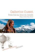 Couverture du livre « Trois fois au bout du monde ; Népal, Costa rica, Chine » de Catherine Cusset aux éditions Gallimard