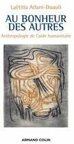 Couverture du livre « Au bonheur des autres ; anthropologie de l'aide humanitaire » de Laetitia Atlani-Duault aux éditions Armand Colin