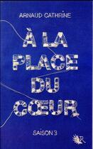 Couverture du livre « À la place du coeur T.3 » de Arnaud Cathrine aux éditions R-jeunes Adultes