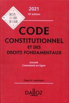 Couverture du livre « Code constitutionnel et des droits fondamentaux, annoté, commenté en ligne (édition 2021) » de Michel Lascombe et Aymeric Potteau et Christelle De Gaudemont aux éditions Dalloz