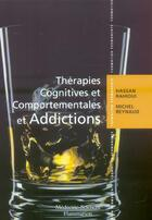 Couverture du livre « Therapies cognitives et comportementales et addictions » de Hassan Rahioui aux éditions Medecine Sciences Publications