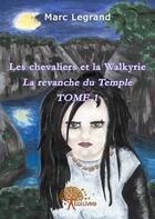 Couverture du livre « Les chevaliers et la walkyrie t.1 » de Marc Legrand aux éditions Edilivre-aparis