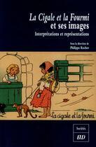 Couverture du livre « Cigale et la fourmi et ses images ; interprétation et représentations » de Philippe Rocher et Patrick Dandrey aux éditions Pu De Dijon