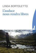 Couverture du livre « L'audace nous rendra libres » de Linda Bortoletto aux éditions Le Passeur