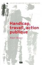 Couverture du livre « Handicap, travail, action publique ; les métamorphoses du handicap » de Alain Blanc aux éditions Pu De Grenoble