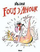 Couverture du livre « Fous d'amour » de Reiser aux éditions Glenat