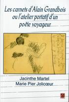Couverture du livre « Carnets d'Alain Grandbois ou l'atelier portatif d'un poète voyageur » de Jacinthe Martel et Marie Pier Jolicoeur aux éditions Presses De L'universite De Laval