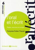 Couverture du livre « L'oral et l'écrit ; règles, exercices et corrigés » de Francoise Rullier-Theuret aux éditions De Boeck Superieur