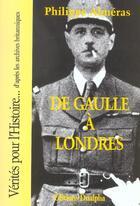 Couverture du livre « De gaulle a londres » de Philippe Almeras aux éditions Dualpha
