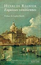 Couverture du livre « Esquisses vénitiennes » de Henri De Regnier aux éditions La Tour Verte