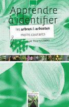 Couverture du livre « Apprendre à identifier t.4 ; les arbres et arbustes moins courants » de Thierry Cornu aux éditions Thierry Cornu