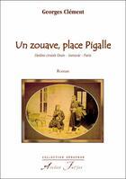 Couverture du livre « Un zouave, place Pigalle ; destins croisés Oran, Varsovie, Paris » de Georges Clement aux éditions Atelier Fol'fer