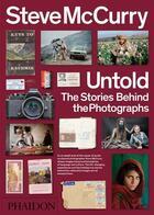 Couverture du livre « Steve McCurry Untold ; The Stories Behind the Photographs » de Steve Mccurry aux éditions Phaidon Press