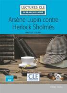 Couverture du livre « FLE ; Arsène Lupin contre Sherlock ; lecture niveau A2 (2e édition) » de Maurice Leblanc aux éditions Cle International