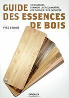 Couverture du livre « Guide des essences de bois (4e édition) » de Yves Benoit aux éditions Eyrolles