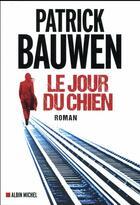 Couverture du livre « Le jour du chien » de Patrick Bauwen aux éditions Albin Michel