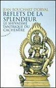 Couverture du livre « Reflets de la splendeur ; le shivaïsme tantrique du Cachemire » de Jean Bouchart D'Orval aux éditions Almora