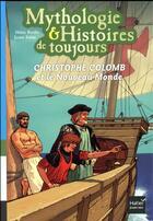 Couverture du livre « Mythologie & histoires de toujours ; Christophe Colomb et le nouveau monde » de Jaouen Salaun et Helene Kerillis aux éditions Hatier