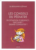 Couverture du livre « Conseils du pédiatre en situation d'urgence : que faire ? quand consulter ? » de Benjamin Azemar aux éditions Vigot