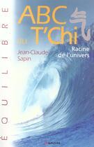 Couverture du livre « ABC du t'chi ; racine de l'univers » de Jean-Claude Sapin aux éditions Grancher
