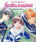 Couverture du livre « Fruits basket ; le petit monde de fruits basket » de Natsuki Takaya aux éditions Delcourt