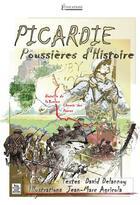 Couverture du livre « Picardie ; poussières d'histoire » de David Delannoy et Jean-Marc Agricola aux éditions Editions Sutton