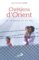Couverture du livre « Chrétiens d'orient ; le courage et la foi » de Jean Mohsen Fahmy aux éditions Mediaspaul Qc