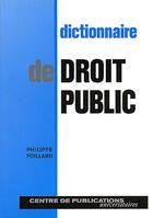 Couverture du livre « Dictionnaire du droit public » de Philippe Foillard aux éditions Larcier