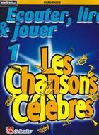 Couverture du livre « Écouter, lire & jouer t.1 ; les chansons celebres saxophones ; saxophone » de Collectif aux éditions Haske