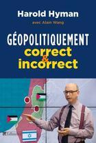 Couverture du livre « Géopolitiquement correct et incorrect » de Harold Hyman et Alain Wang aux éditions Tallandier