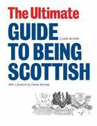 Couverture du livre « The Ultimate Guide to Being Scottish » de Mcginn Clark aux éditions Luath Press Ltd