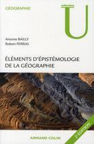 Couverture du livre « éléments d'épistémologie de la géographie (2e édition) » de Bailly et Ferras aux éditions Armand Colin