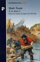 Couverture du livre « Àla dure t.1 ; dans les mins d'argent du Nevada » de Mark Twain aux éditions Payot